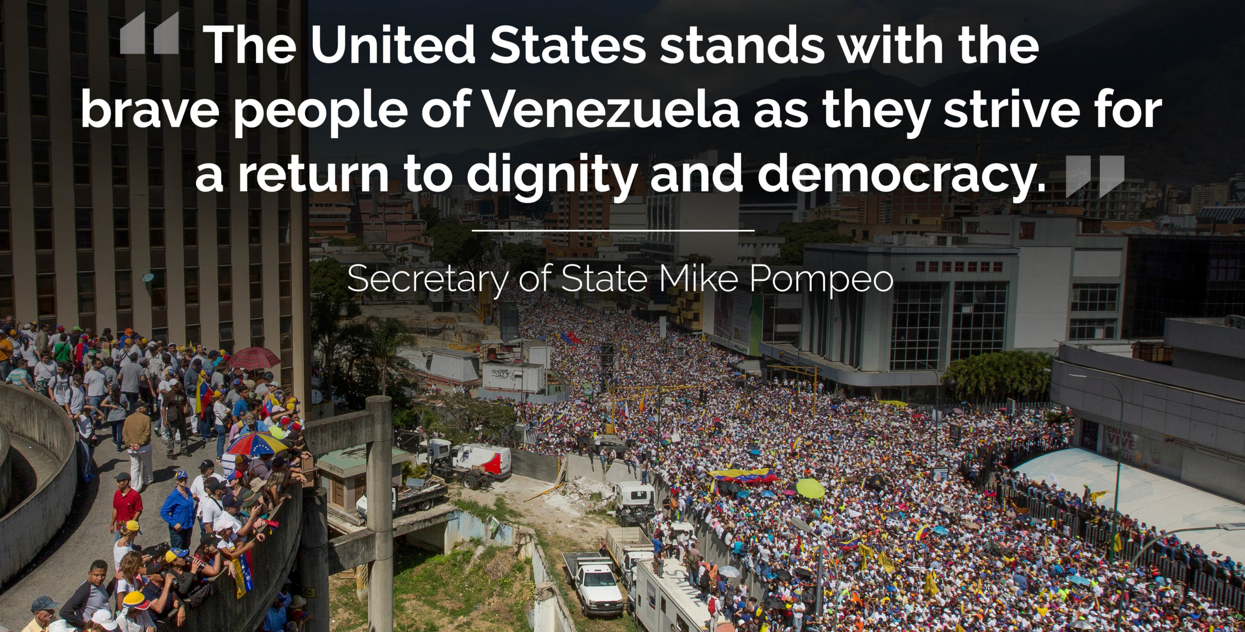 """Photo of protest in Venezuela with text: """"'The United States stands with the brave people of Venezuela as they strive for a return to dignity and democracy.' - Secretary of State Mike Pompeo"""""""