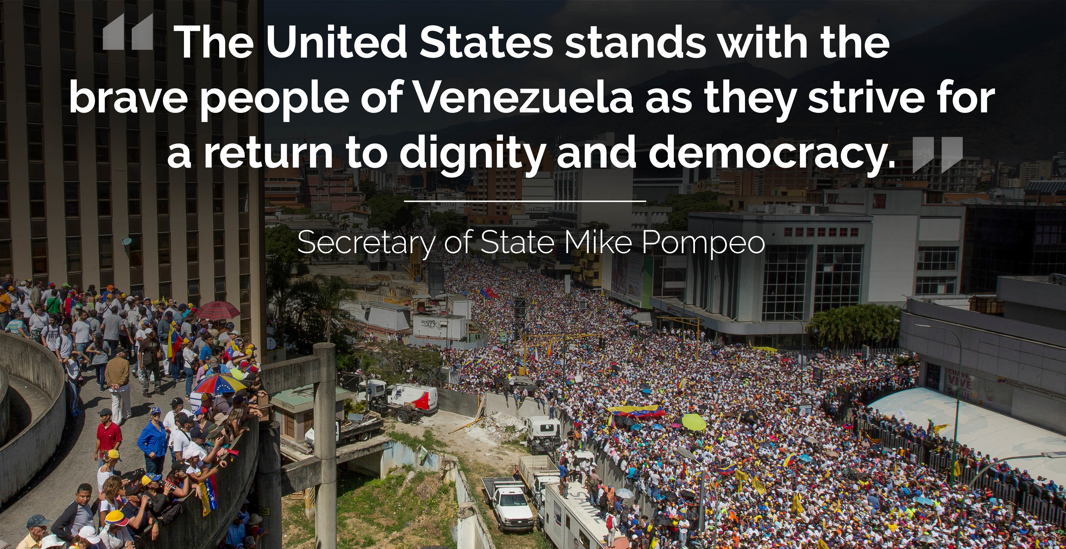 "Photo of protest in Venezuela with text: ""'The United States stands with the brave people of Venezuela as they strive for a return to dignity and democracy.' - Secretary of State Mike Pompeo"""