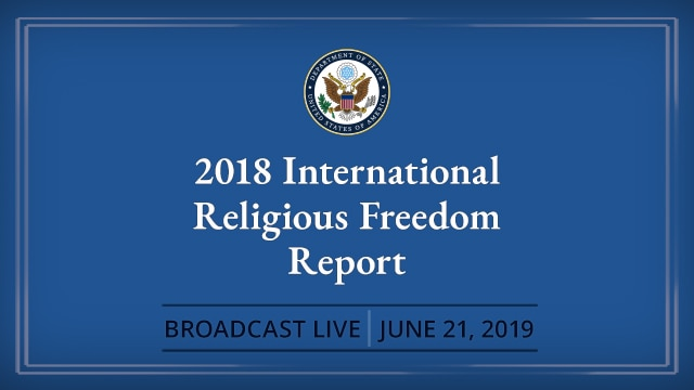 2018 International Religious Freedom Report Broadcast Live June 21, 2019