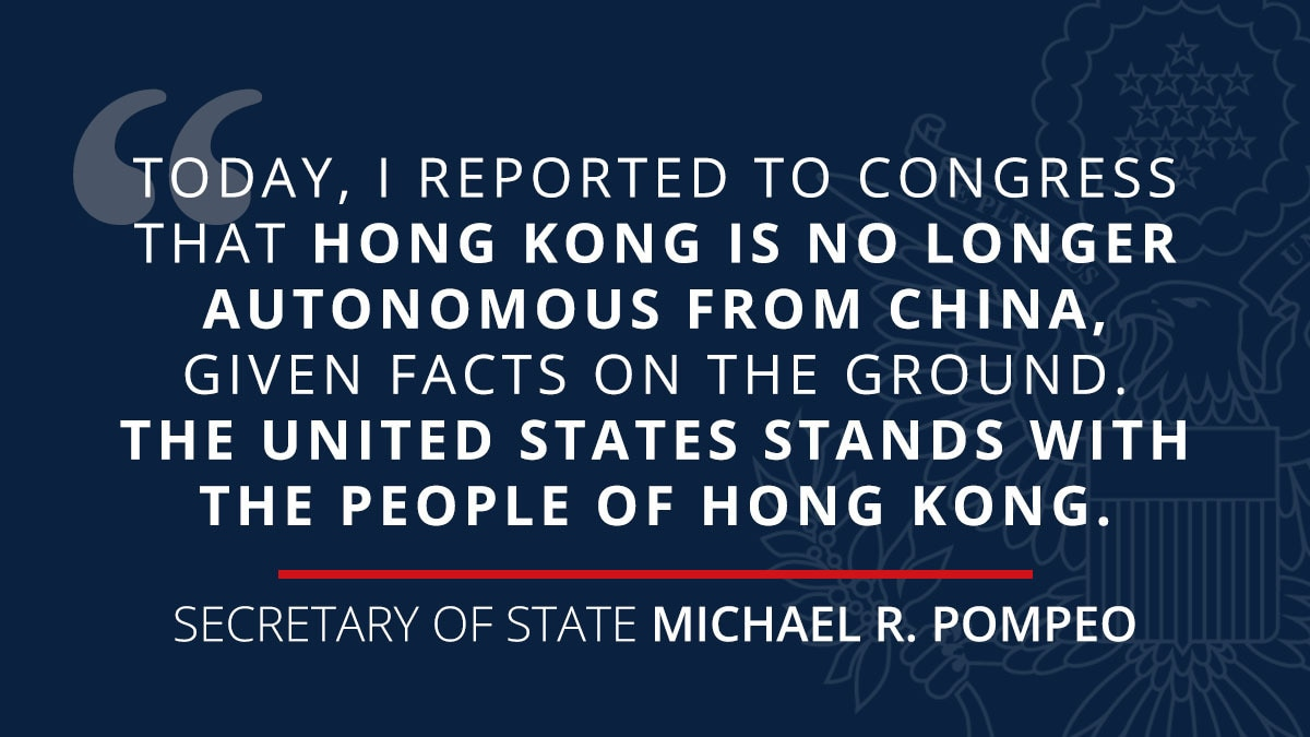 """""""Today, I reported to Congress that Hong Kong is no longer autonomous from China, given facts on the ground. The United States stands with the people of Hong Kong."""" Secretary of State Michael R. Pompeo"""