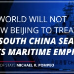 """The world will not allow Beijing to treat the South China Sea as its maritime empire."" Secretary of State Michael R. Pompeo"