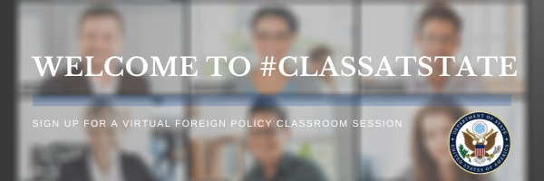 Welcome to #ClassAtState: Sign up for a virtual foreign policy classroom session.