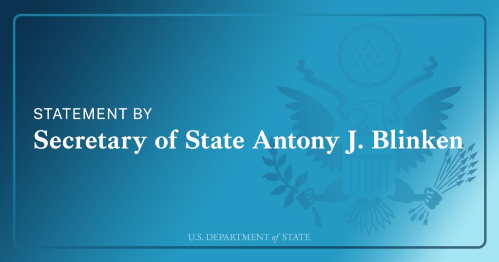 Statement by Secretary of State Antony J. Blinken U.S. Department of State