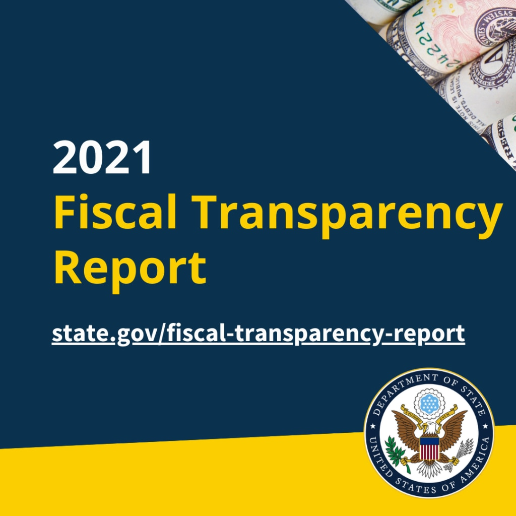 2021 Fiscal Transparency Report - state.gov/fiscal-transparency-report